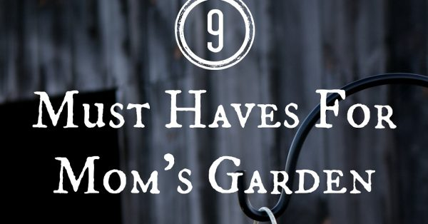 9 Must Have Gardening Gifts for Mom