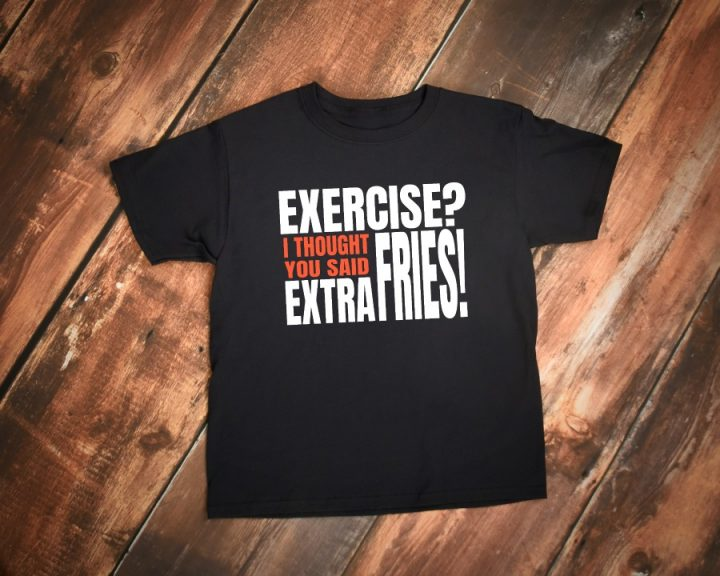 Exercise Extra Fries funny workout t-shirt!